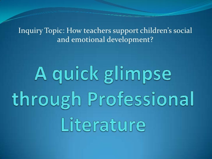 Inquiry Topic: How teachers support children's social and emotional development?<br />A quick glimpse through Professional...