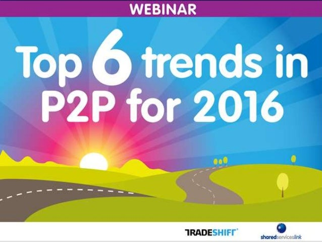 Prepared for: Procurement Advisory March 2016 Six Top Trends in P2P in 2016