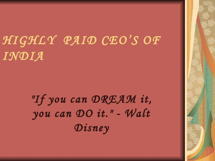 "HIGHLY  PAID CEO'S OF INDIA ""If you can DREAM it, you can DO it."" - Walt Disney"