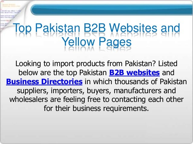 Top Pakistan B2B Websites and Yellow Pages Looking to import products from Pakistan? Listed below are the top Pakistan B2B...