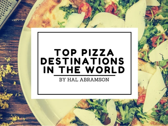 Top Pizza Destinations In The World