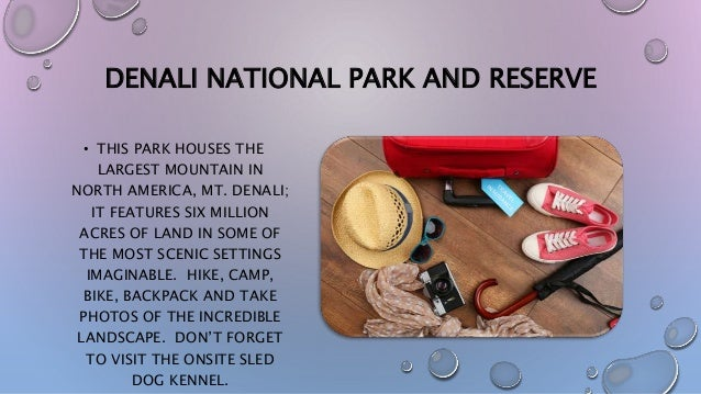 DENALI NATIONAL PARK AND RESERVE • THIS PARK HOUSES THE LARGEST MOUNTAIN IN NORTH AMERICA, MT. DENALI; IT FEATURES SIX MIL...