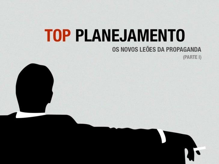 TOP PLANEJAMENTO       OS NOVOS LEÕES DA PROPAGANDA                             (PARTE I)