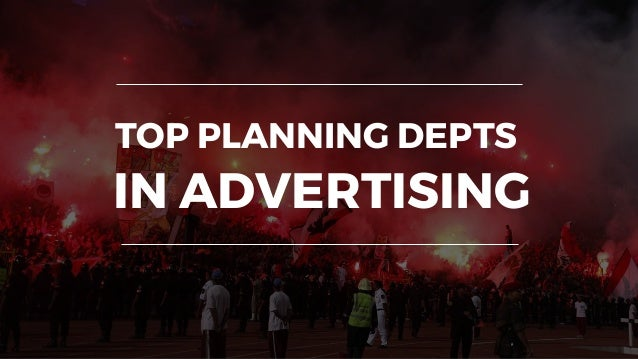 TOP PLANNING DEPTS IN ADVERTISING