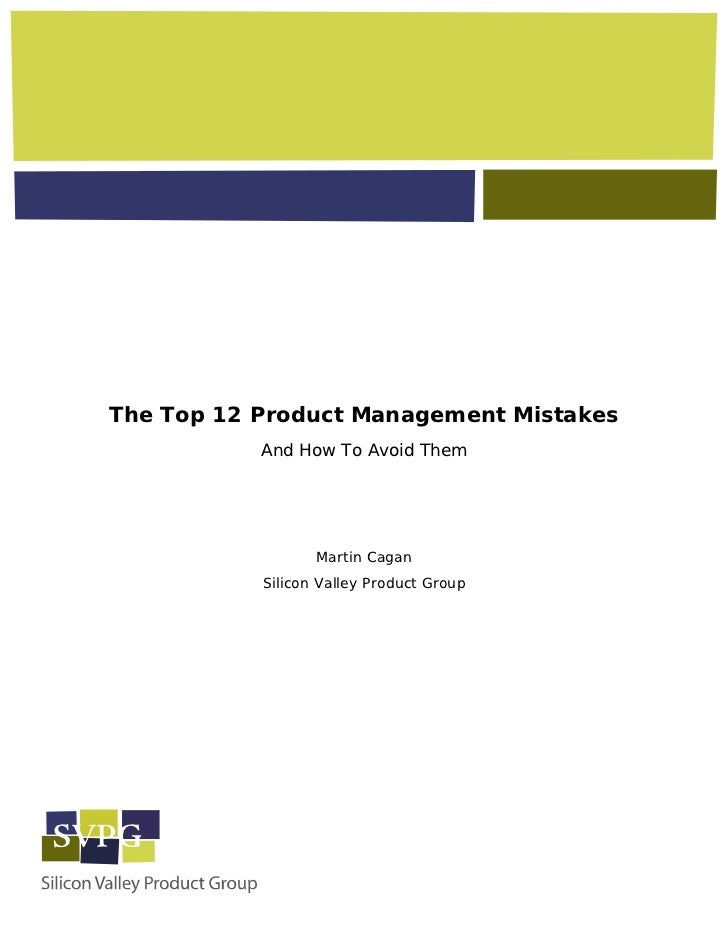 The Top 12 Product Management Mistakes           And How To Avoid Them                  Martin Cagan           Silicon Val...