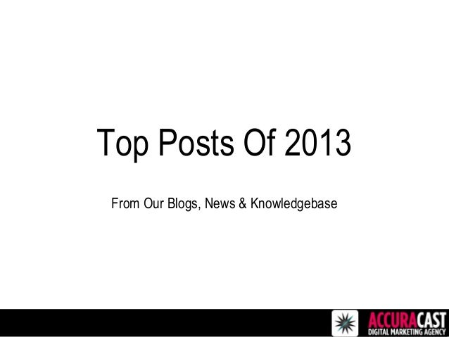 Top Posts Of 2013 From Our Blogs, News & Knowledgebase