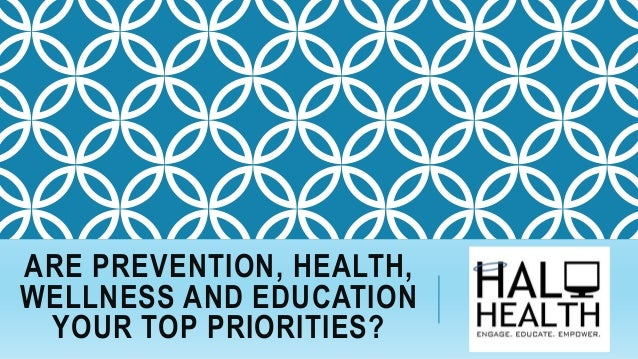 ARE PREVENTION, HEALTH, WELLNESS AND EDUCATION YOUR TOP PRIORITIES?