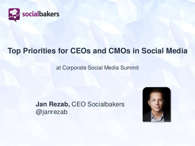 Top Priorities for CEOs and CMOs in Social Media at Corporate Social Media Summit Jan Rezab, CEO Socialbakers @janrezab