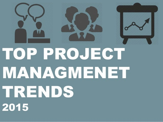 TOP PROJECT MANAGMENET TRENDS 2015