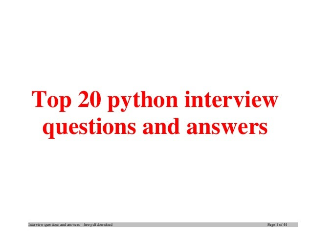 Interview questions and answers – free pdf download Page 1 of 44 Top 20 python interview questions and answers