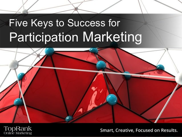 Five Keys to Success for Participation Marketing