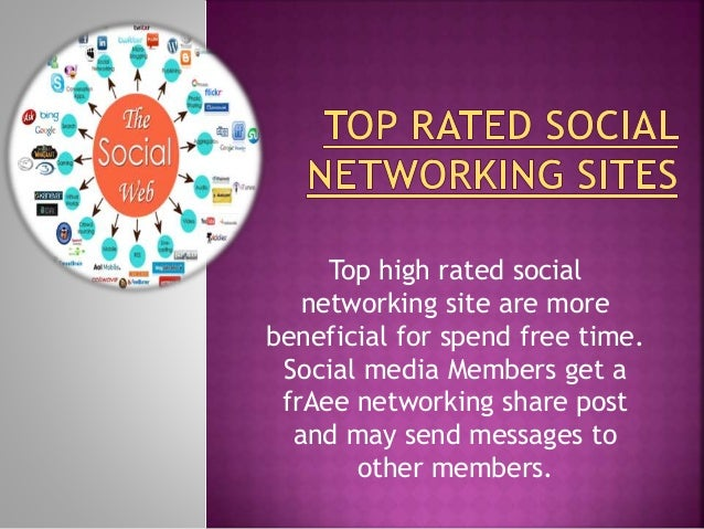 Top high rated social networking site are more beneficial for spend free time. Social media Members get a frAee networking...
