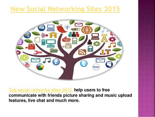 New Social Networking Sites 2015 Top social networks sites 2015 help users to free communicate with friends picture sharin...