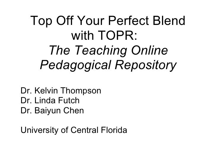 Top Off Your Perfect Blend        with TOPR:    The Teaching Online   Pedagogical RepositoryDr. Kelvin ThompsonDr. Linda F...