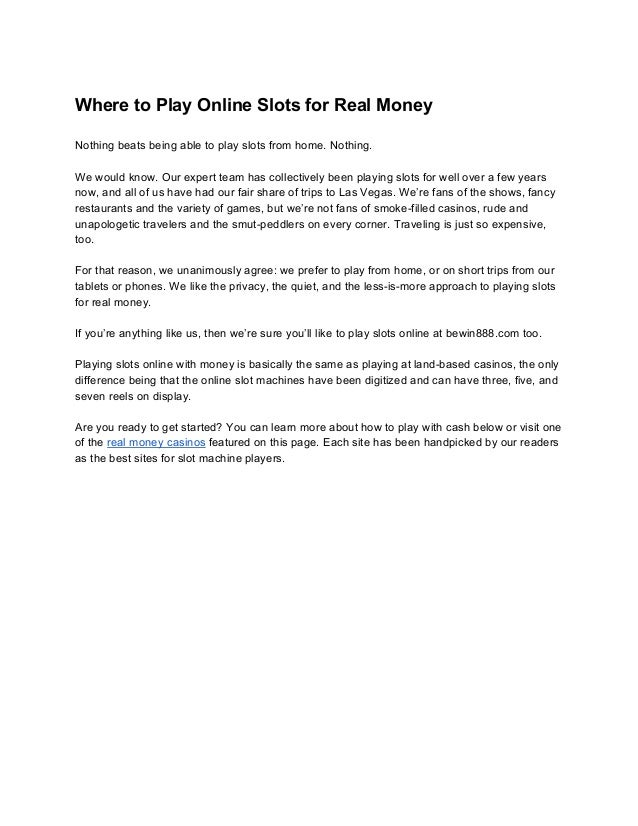 Where to Play Online Slots for Real Money Nothing beats being able to play slots from home. Nothing. We would know. Our ex...