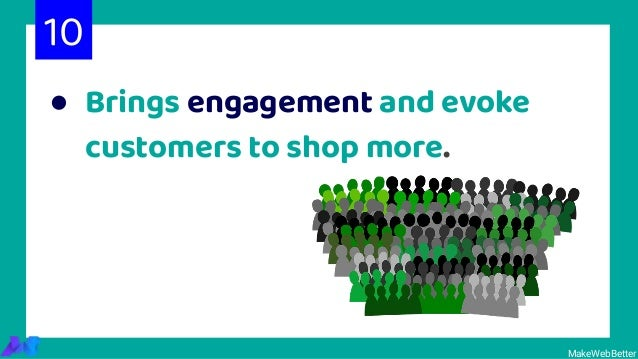 ● Brings engagement and evoke customers to shop more. 10 MakeWebBetter