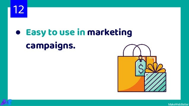 ● Easy to use in marketing campaigns. MakeWebBetter 12