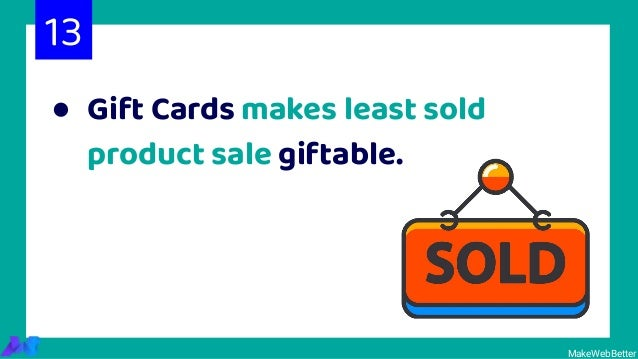 ● Gift Cards makes least sold product sale giftable. MakeWebBetter 13