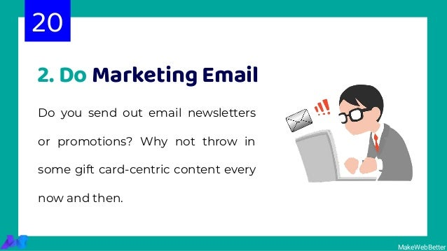 MakeWebBetter 2. Do Marketing Email Do you send out email newsletters or promotions? Why not throw in some gift card-centr...