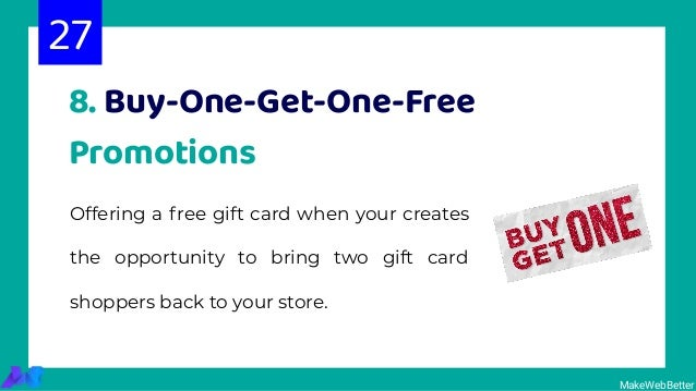 8. Buy-One-Get-One-Free Promotions Offering a free gift card when your creates the opportunity to bring two gift card shop...