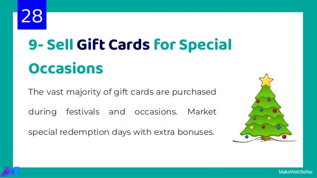 9- Sell Gift Cards for Special Occasions The vast majority of gift cards are purchased during festivals and occasions. Mar...