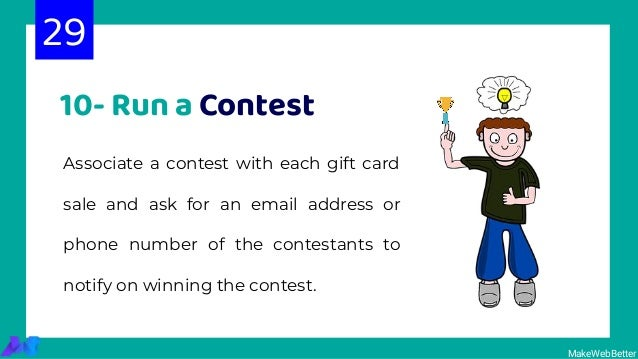 10- Run a Contest Associate a contest with each gift card sale and ask for an email address or phone number of the contest...