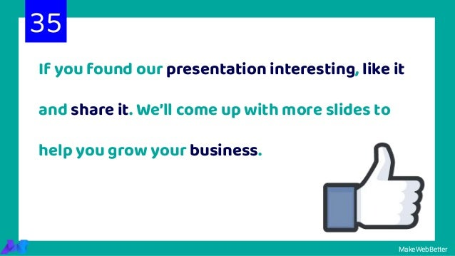 If you found our presentation interesting, like it and share it. We'll come up with more slides to help you grow your busi...