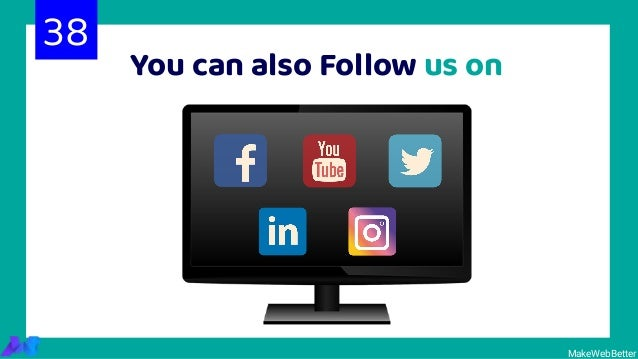 You can also Follow us on MakeWebBetter 38