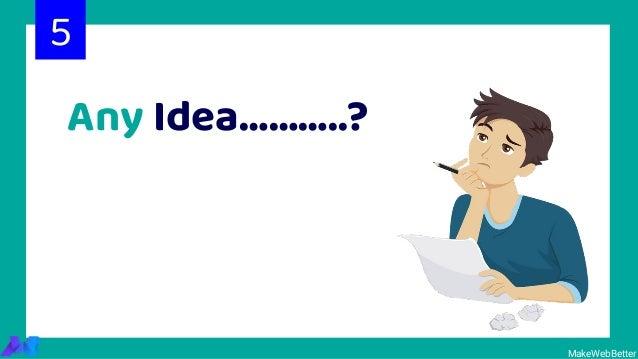Any Idea………..? 5 MakeWebBetter