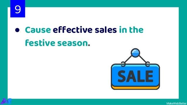 ● Cause effective sales in the festive season. 9 MakeWebBetter