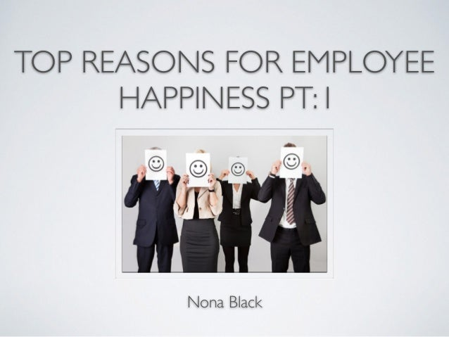 TOP REASONS FOR EMPLOYEE HAPPINESS PT: I Nona Black