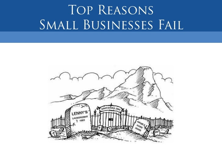 small business failure The results suggest that economic factors appear to be associated with between  30 percent and 50 percent of small business failures, depending on the.