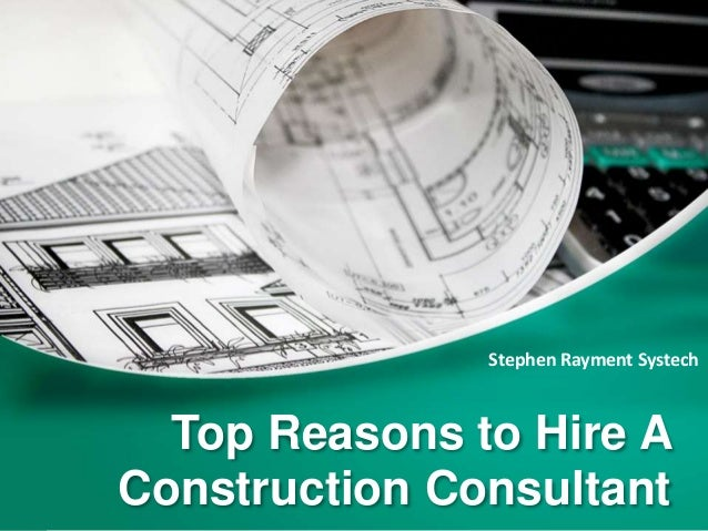 Top Reasons to Hire A Construction Consultant Stephen Rayment Systech
