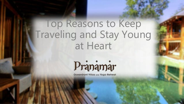 Top Reasons to Keep  Traveling and Stay Young  at Heart