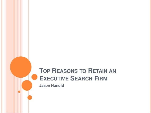 TOP REASONS TO RETAIN ANEXECUTIVE SEARCH FIRMJason Hanold