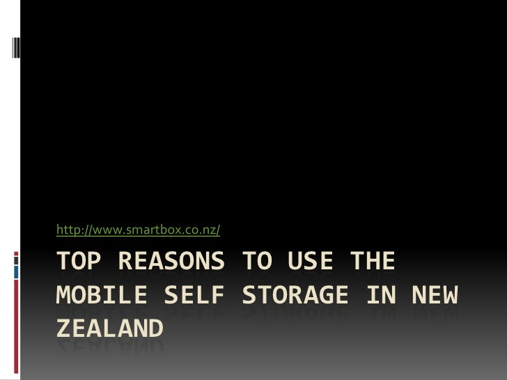 http://www.smartbox.co.nz/TOP REASONS TO USE THEMOBILE SELF STORAGE IN NEWZEALAND