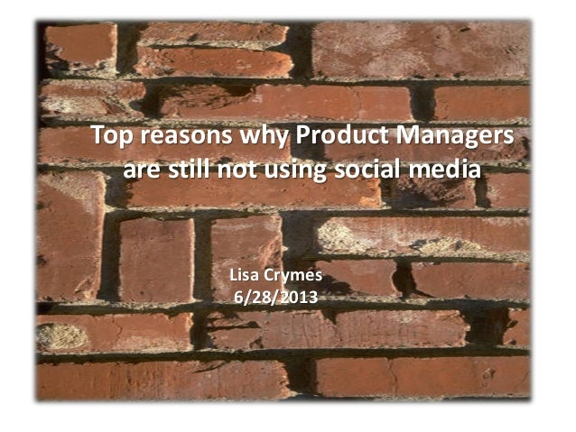 Top reasons why Product Managers are still not using social media Lisa Crymes 6/28/2013
