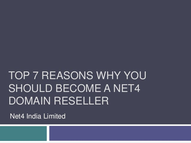 TOP 7 REASONS WHY YOUSHOULD BECOME A NET4DOMAIN RESELLERNet4 India Limited