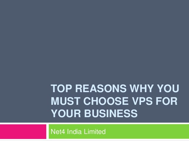 TOP REASONS WHY YOUMUST CHOOSE VPS FORYOUR BUSINESSNet4 India Limited