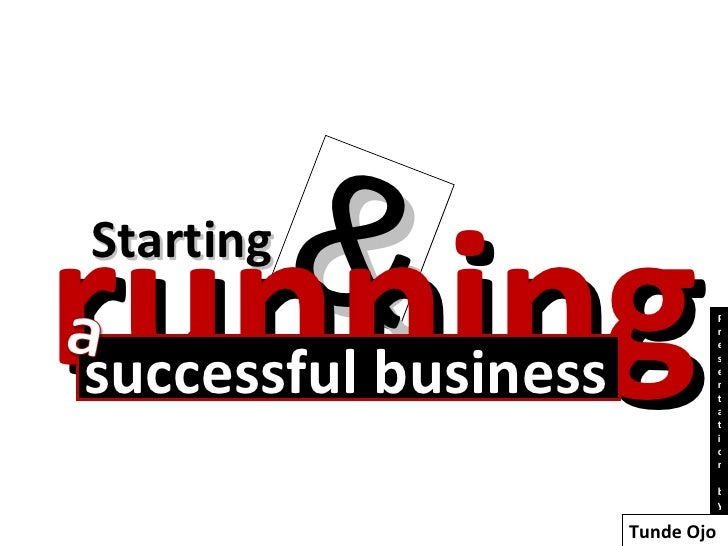 Starting & running successful business Presentation by Tunde Ojo