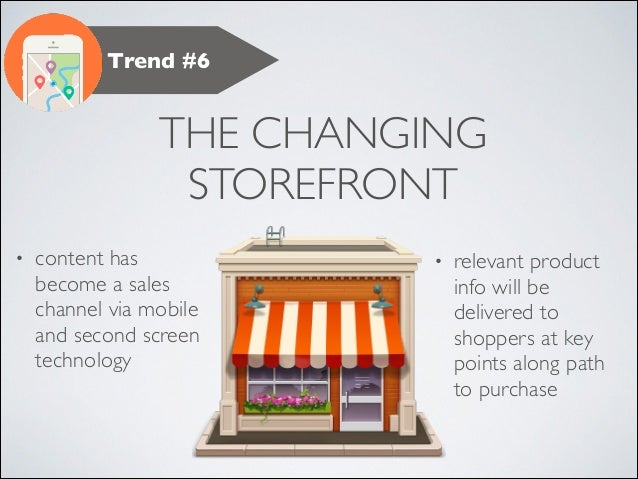 Trend #6  THE CHANGING STOREFRONT •  content has become a sales channel via mobile and second screen technology  •  releva...