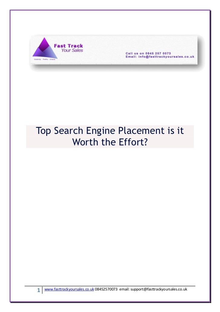 Top Search Engine Placement is it        Worth the Effort?1   www.fasttrackyoursales.co.uk 08452570073 email: support@fast...