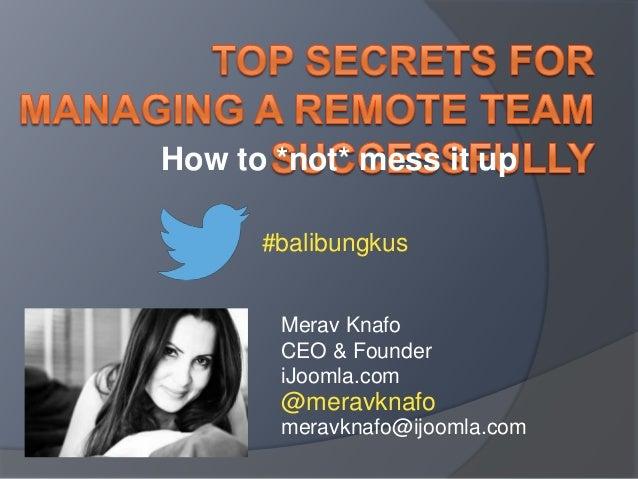 How to *not* mess it up #balibungkus Merav Knafo CEO & Founder iJoomla.com  @meravknafo meravknafo@ijoomla.com
