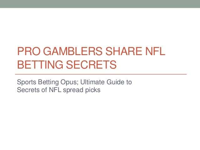 PRO GAMBLERS SHARE NFL BETTING SECRETS Sports Betting Opus; Ultimate Guide to Secrets of NFL spread picks