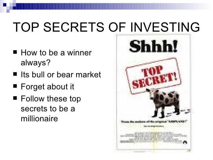 TOP SECRETS OF INVESTING <ul><li>How to be a winner always? </li></ul><ul><li>Its bull or bear market  </li></ul><ul><li>F...