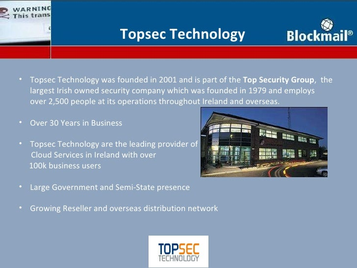 <ul><li>Topsec Technology was founded in 2001 and is part of the  Top Security Group ,  the largest Irish owned security c...