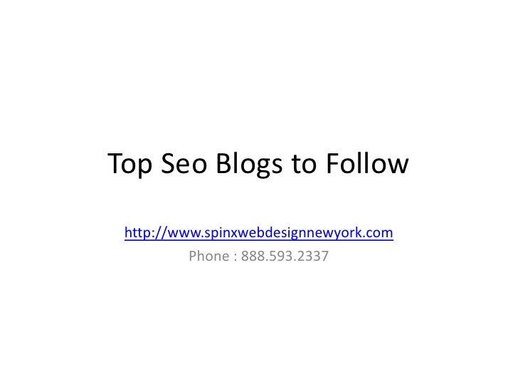 Top Seo Blogs to Follow http://www.spinxwebdesignnewyork.com          Phone : 888.593.2337
