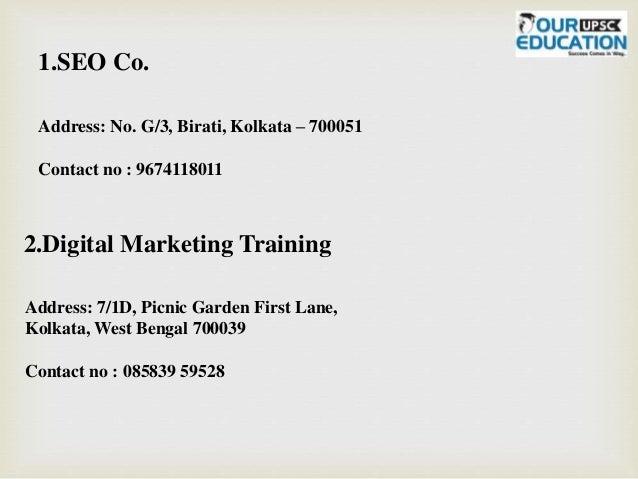 1.SEO Co. Address: No. G/3, Birati, Kolkata – 700051 Contact no : 9674118011 2.Digital Marketing Training Address: 7/1D, P...
