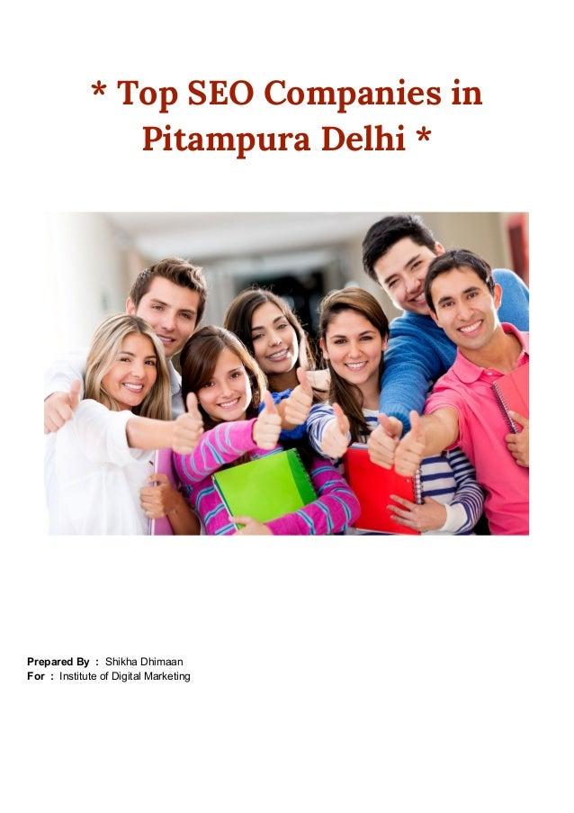 * Top SEO Companies in Pitampura Delhi * Prepared By : Shikha Dhimaan For :  Institute of Digital Marketing