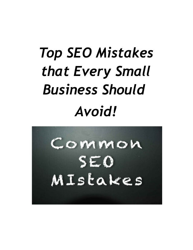 Top SEO Mistakesthat Every SmallBusiness ShouldAvoid!